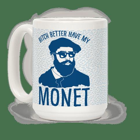 mug15oz-whi-z1-t-bitch-better-have-my-monet