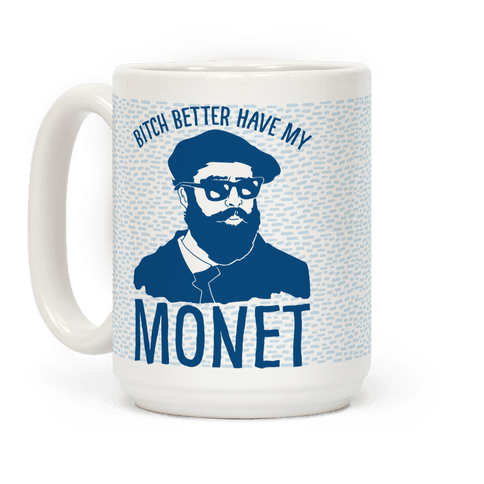 mug15oz-whi-z1-t-bitch-better-have-my-monet