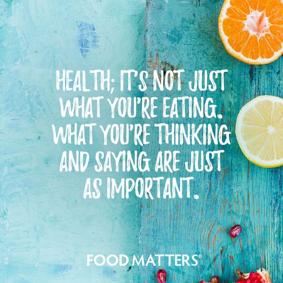 Health; it's not just what you're eating. What you're thinking and saying are just as important